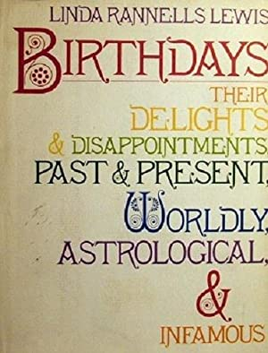 Birthdays: Their Delights & Disappointments, Worldly, Astrological, And Infamous