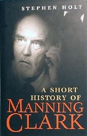 A Short History Of Manning Clark: Holt Stephen