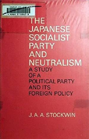 The Japanese Socialist Party And Neutralism: Stockwin J.A.A