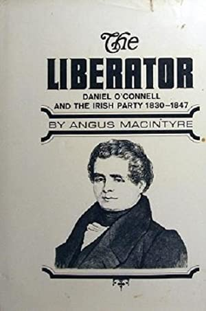 The Liberator: Daniel O'Connell And The Irish: MacIntyre Angus