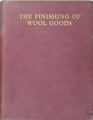 The Finishing of Wool Goods.: SCHOFIELD, John & SCHOFIELD, J. Colin.