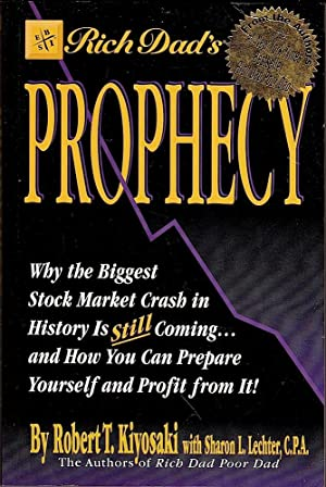 RICH DAD'S PROPHECY. Why the biggest stock market crash in history is still coming.