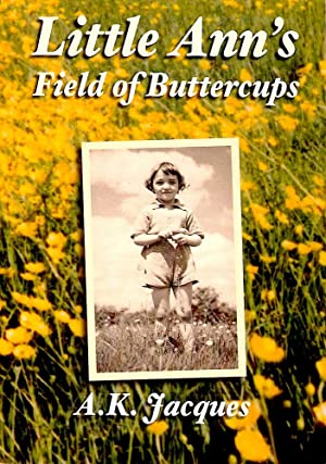 LITTLE ANN'S FIELD OF BUTTERCUPS. The Story: Ann Kathleen Jacques.