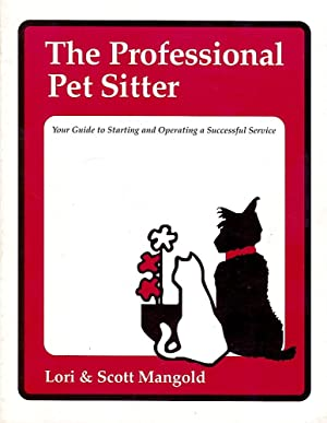 PROFESSIONAL PET SITTER (The). Your Guide to Starting & Operating a Successful Service.