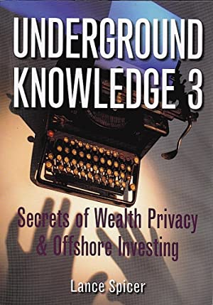 UNDERGROUND KNOWLEDGE 3. Secrets of Wealth, Privacy and Offshore Investing.
