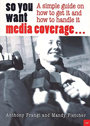 SO YOU WANT MEDIA COVERAGE?