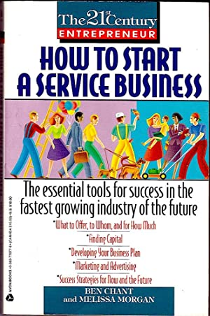 HOW TO START A SERVICE BUSINESS. The essential tools for success in the fastest growing industry ...