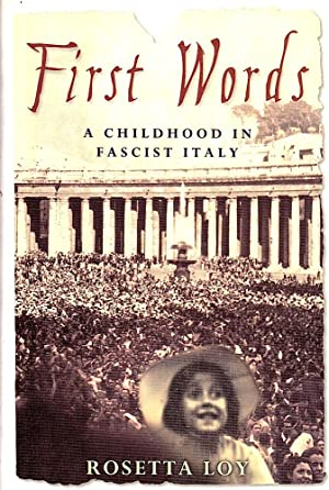 FIRST WORDS. A Childhood in Fascist Italy.: Rosetta Loy.