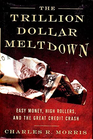 TRILLION DOLLAR MELTDOWN (The). Easy Money, High Rollers and the Great Credit Crash.