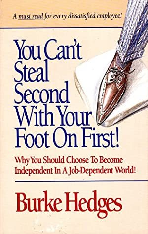 YOU CAN'T STEAL SECOND WITH YOUR FOOT ON FIRST!