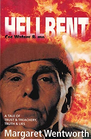 HELLBENT. Ces Waters & Me. A Tale of Trust & Treachery, Truth & Lies.