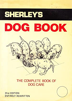 SHERLEY'S DOG BOOK. The Complete Book of Dog Care.