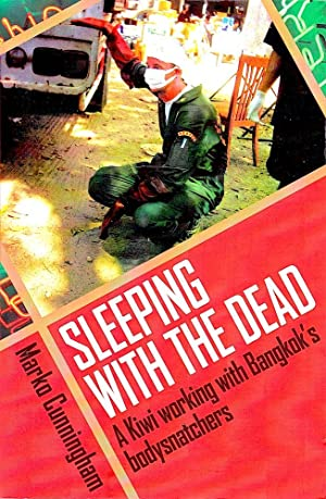 SLEEPING WITH THE DEAD. A Kiwi Working with Bangkok's Bodysnatchers.