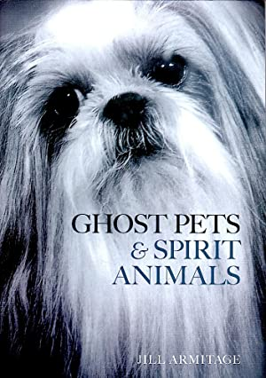 GHOST PETS & SPIRIT ANIMALS.