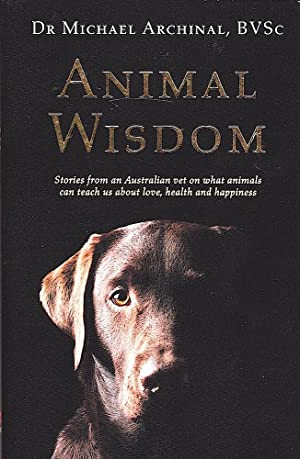 ANIMAL WISDOM. Stories From an Australian Vet.