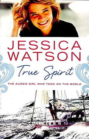 TRUE SPIRIT. The Aussie Girl Who Took on the World.