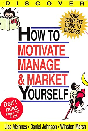 HOW TO MOTIVATE MANAGE AND MARKET YOURSELF.
