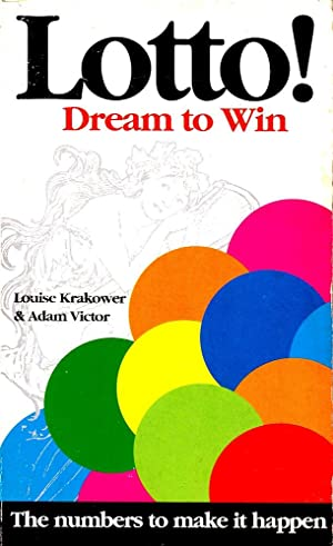 LOTTO! DREAM TO WIN. The Numbers to: Louise Krakower and