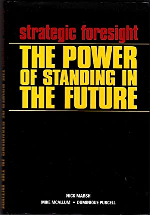 STRATEGIC FORESIGHT: The Power of Standing in the Future.