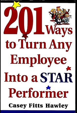 201 WAYS TO TURN ANY EMPLOYEE INTO STAR PERFORMER.