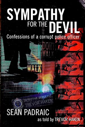 SYMPATHY FOR THE DEVIL. Confessions of a Corrupt Police Officer.