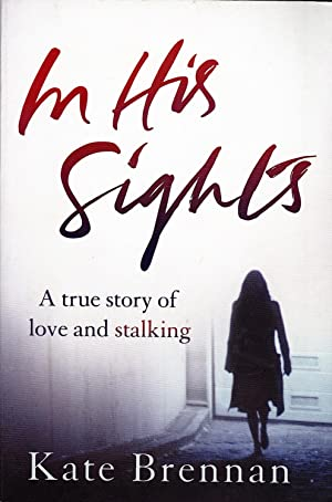 IN HIS SIGHTS. A True Story of Love and Stalking.