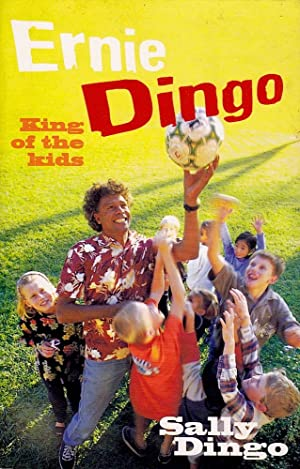 ERNIE DINGO KING OF THE KIDS. An Australian's Story.