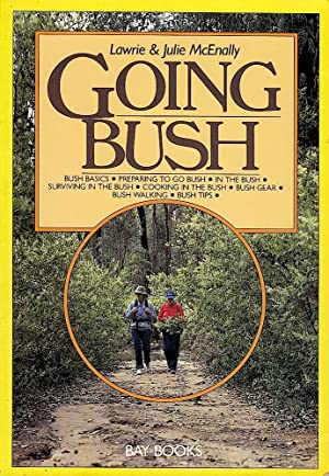 GOING BUSH. Bush Basics, Preparing, In the: McEnally, Lawrie and