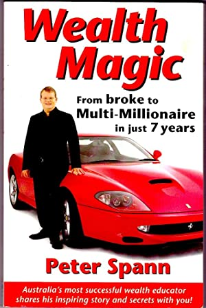 WEALTH MAGIC. From Broke to Multi-Millionaire in Just 7 Years.