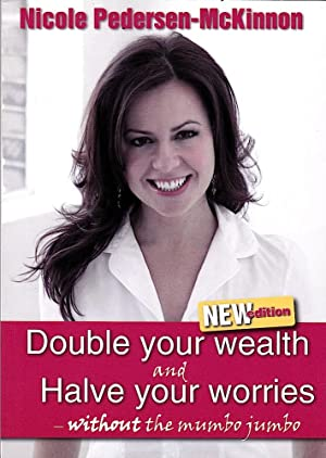 DOUBLE YOUR WEALTH AND HALVE YOUR WORRIES (Without the mumbo-jumbo).