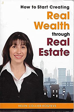 HOW TO START CREATING REAL WEALTH THROUGH REAL ESTATE.