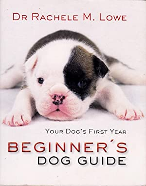 BEGINNER'S DOG GUIDE, Your Dog's First Year.