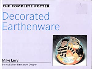 DECORATED EARTHENWARE (The Complete Potter).: Levy, Mike.