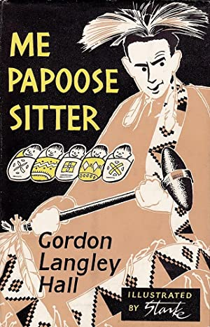 ME PAPOOSE SITTER.: Hall, Gordon Langley.