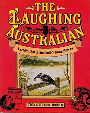 LAUGHING AUSTRALIAN (The). A Celebration of Australia's Kookaburras.