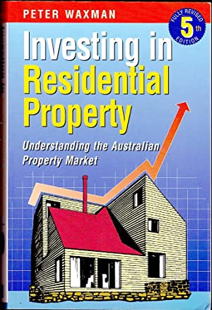 INVESTING IN RESIDENTIAL PROPERTY. Understanding the Australian Property Market (Revised 5th Edit...