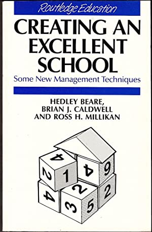 CREATING AN EXCELLENT SCHOOL. Some New Management: Beare, Hedley; Caldwell,