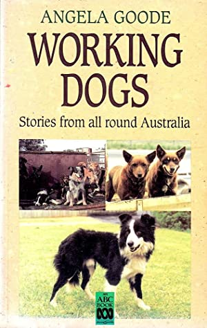 WORKING DOGS. Stories From Around Australia.