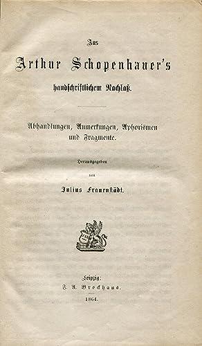 Aus Arthur Schopenhauer's handschriftlichem Nachlass. Abhandlungen, Anmerkungen, Aphorismen ...