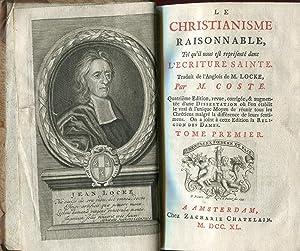 Le christianisme raisonnable, tel qu'il nous est représenté dans l'Ecriture Sainte. ...