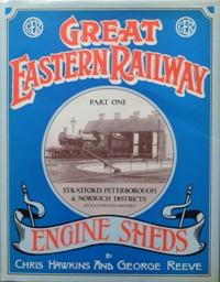 GREAT EASTERN RAILWAY ENGINE SHEDS Part One: HAWKINS CHRIS &