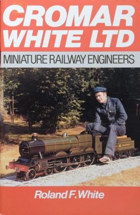 CROMAR WHITE LTD - MINIATURE RAILWAY ENGINEERS: WHITE ROLAND F