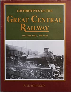 LOCOMOTIVES OF THE GREAT CENTRAL RAILWAY Volume: JOHNSON E M