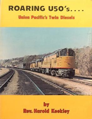 Roaring U50's. Union Pacific's Twin Diesels: KEEKLEY HAROLD