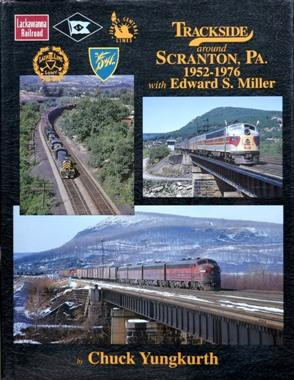 TRACKSIDE AROUND SCRANTON Pa. 1952-1976 with EDWARD: YUNGKURTH CHUCK