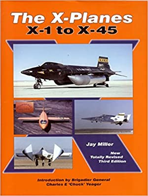 The X-Planes : X-1 to X-45: Miller Jay
