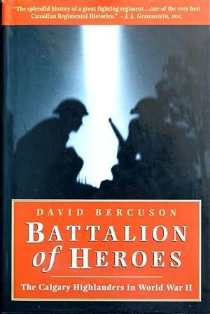 Battalion of Heroes : The Calgary Highlanders: Bercuson David