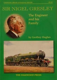 SIR NIGEL GRESLEY - THE ENGINEER AND: HUGHES GEOFFREY