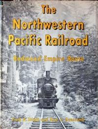THE NORTHWESTERN PACIFIC RAILROAD : Redwood Empire: STINDT FRED A