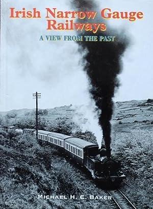 IRISH NARROW GAUGE RAILWAYS - A VIEW: BAKER MICHAEL H